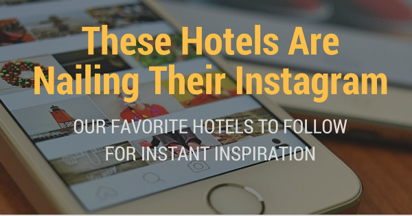 These Top Hotels On Instagram Are Nailing Their Social Media Marketing